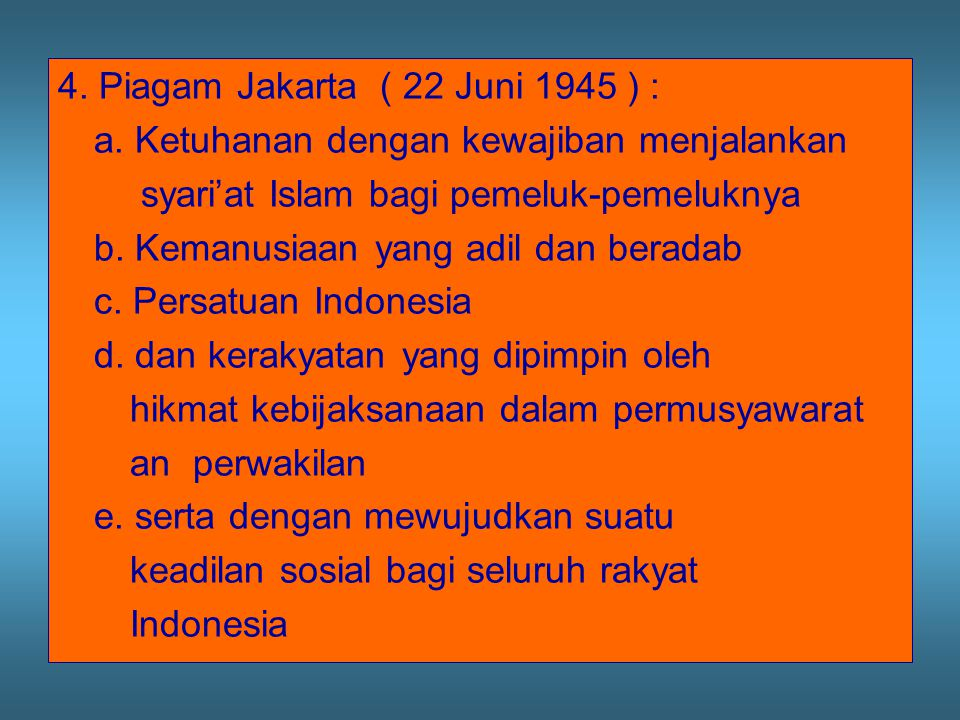 4. Piagam Jakarta ( 22 Juni 1945 ) :