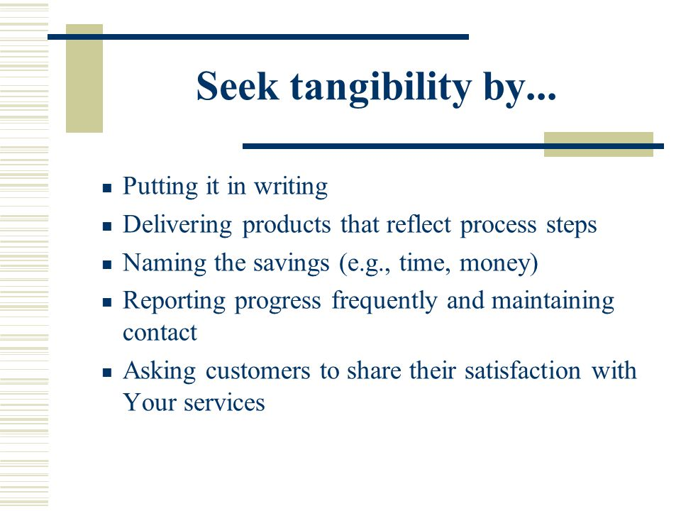 Seek tangibility by... Putting it in writing