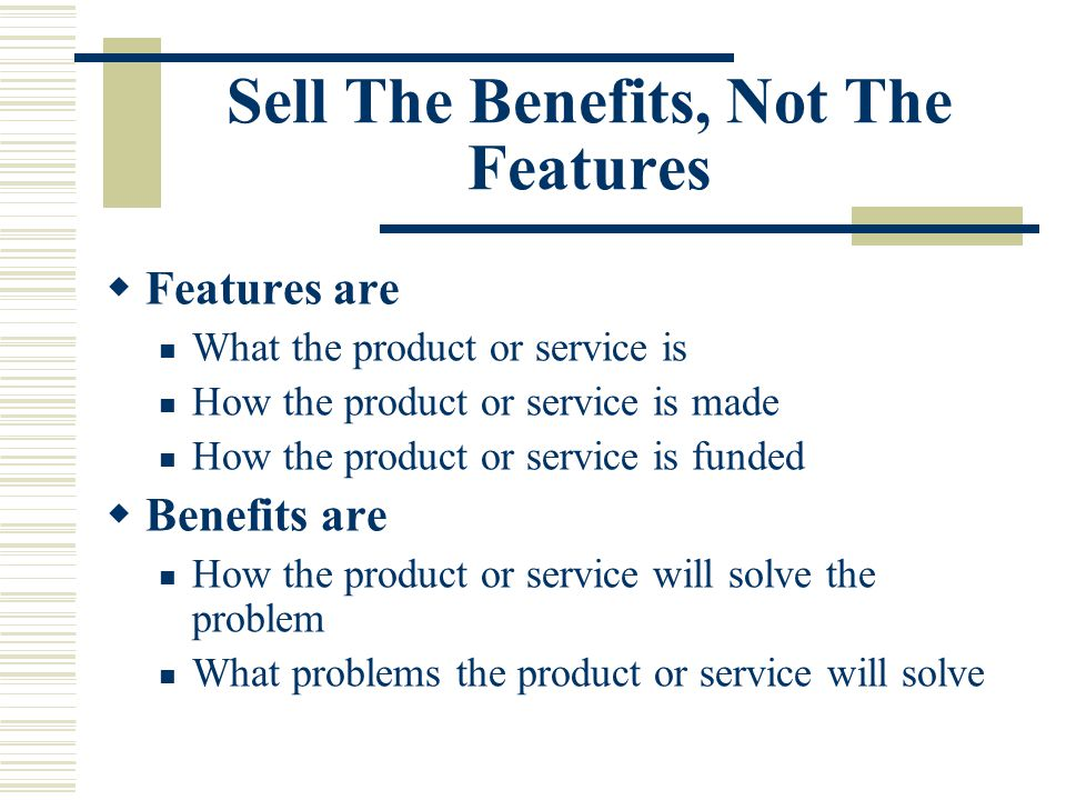 Sell The Benefits, Not The Features