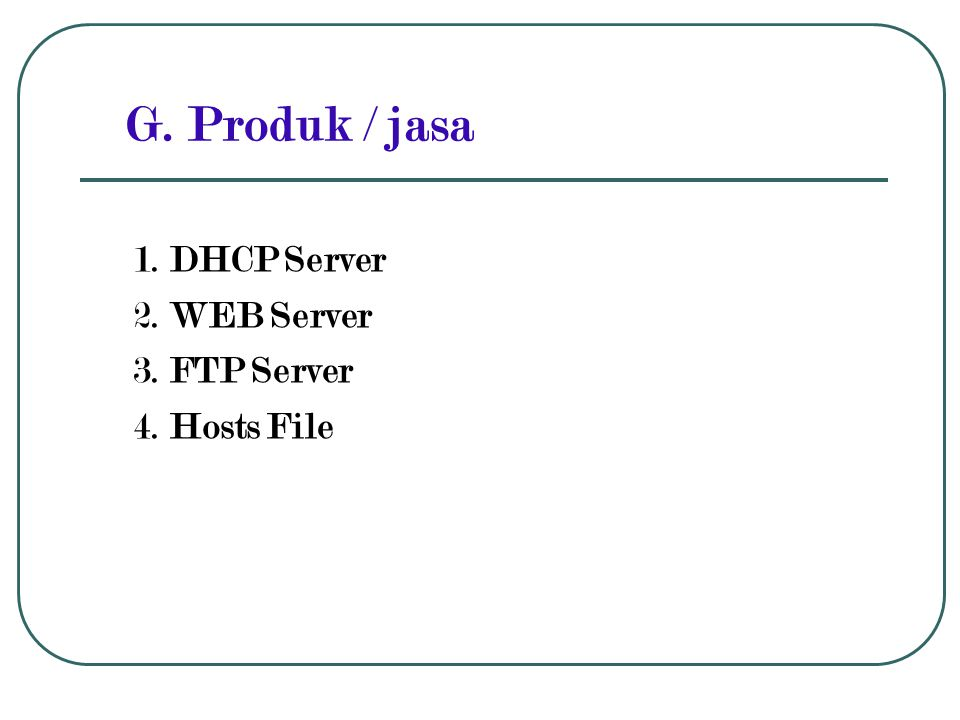 G. Produk / jasa 1. DHCP Server 2. WEB Server 3. FTP Server