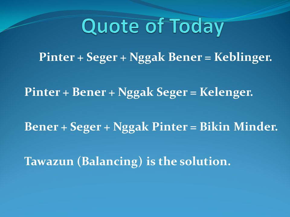 Quote of Today Pinter + Seger + Nggak Bener = Keblinger.