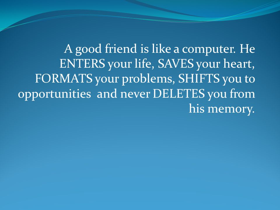 A good friend is like a computer