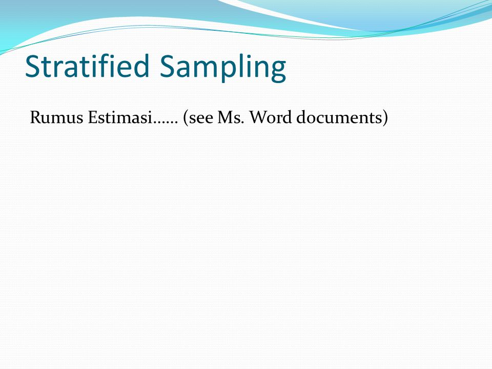 Stratified Sampling Rumus Estimasi…… (see Ms. Word documents)