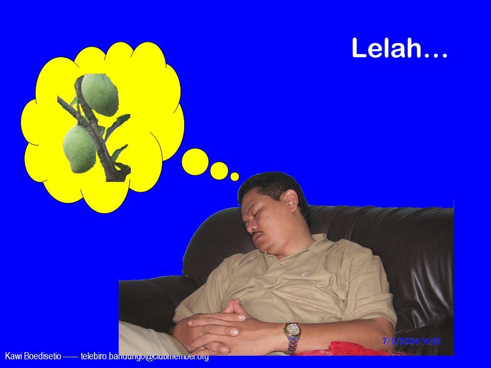Lelah… Kawi Boedisetio ------ telebiro.bandung0@clubmember.org