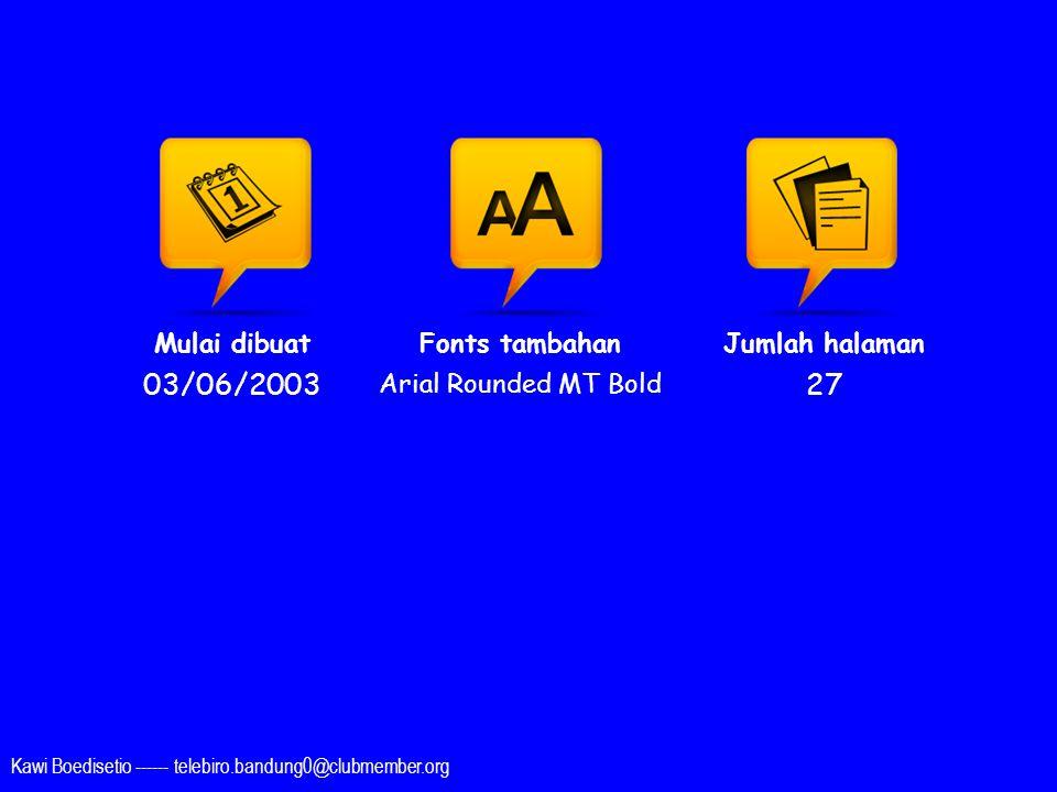 03/06/2003 27 Mulai dibuat Fonts tambahan Arial Rounded MT Bold