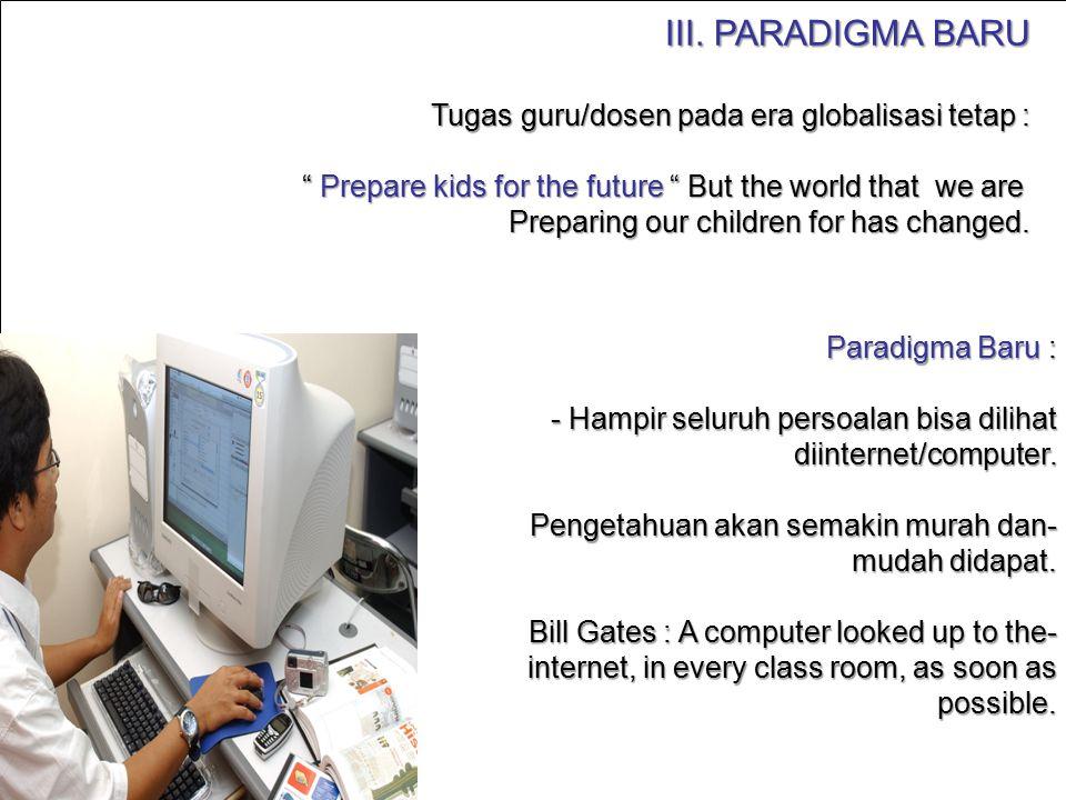 III. PARADIGMA BARU Tugas guru/dosen pada era globalisasi tetap :