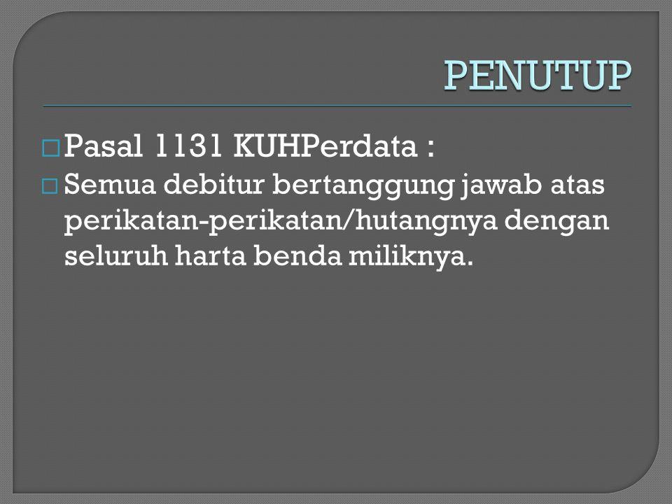 PENUTUP Pasal 1131 KUHPerdata :