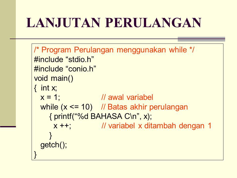 LANJUTAN PERULANGAN /* Program Perulangan menggunakan while */