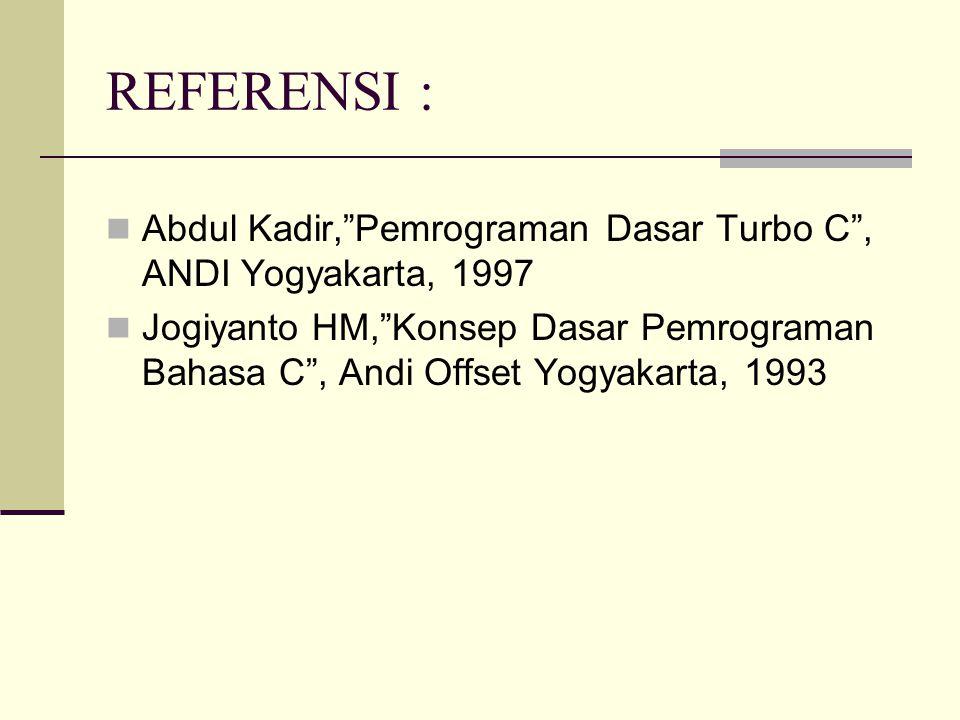 REFERENSI : Abdul Kadir, Pemrograman Dasar Turbo C , ANDI Yogyakarta, 1997.