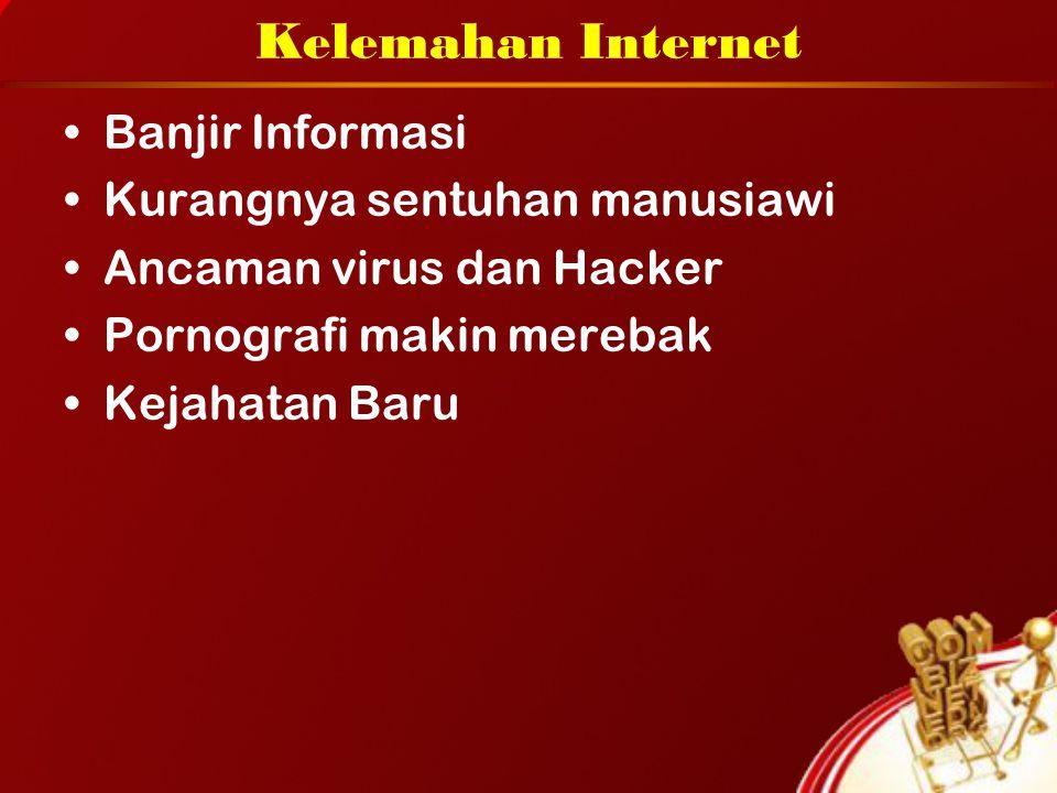 Kelemahan Internet Banjir Informasi Kurangnya sentuhan manusiawi
