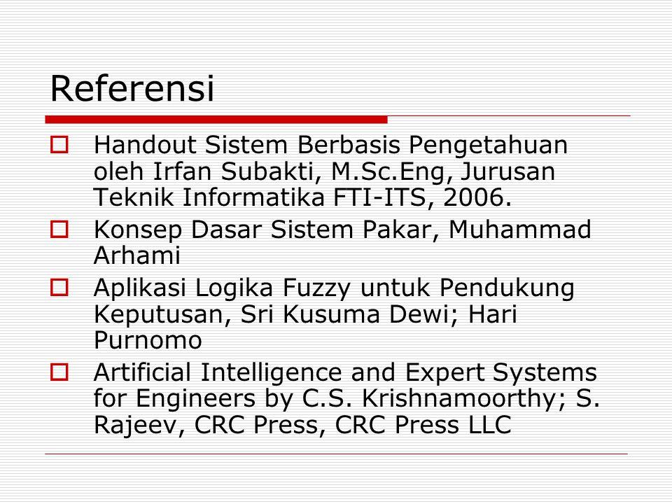 Referensi Handout Sistem Berbasis Pengetahuan oleh Irfan Subakti, M.Sc.Eng, Jurusan Teknik Informatika FTI-ITS, 2006.