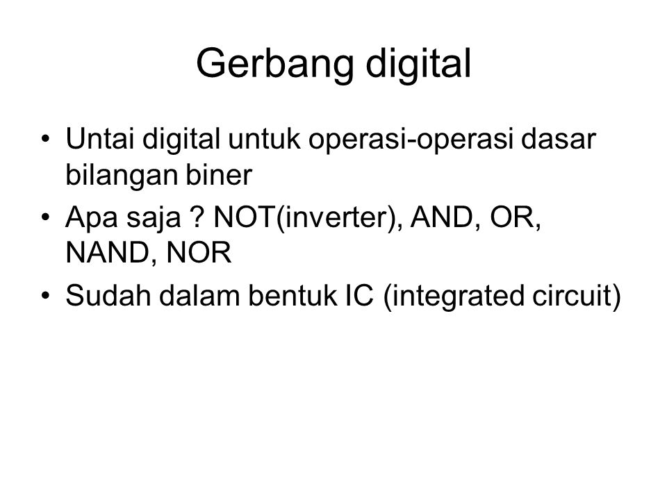 Gerbang digital Untai digital untuk operasi-operasi dasar bilangan biner. Apa saja NOT(inverter), AND, OR, NAND, NOR.