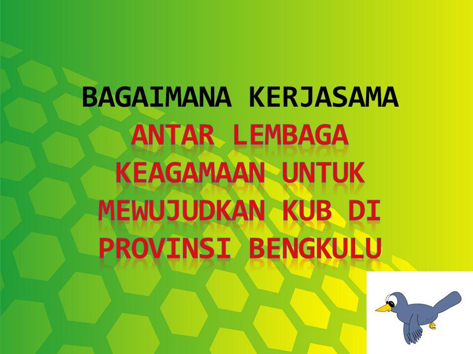 BAGAIMANA KERJASAMA Antar Lembaga Keagamaan Untuk Mewujudkan KUB di Provinsi Bengkulu