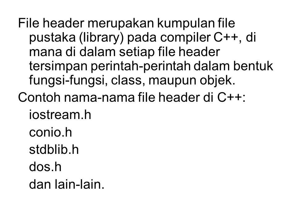 File header merupakan kumpulan file pustaka (library) pada compiler C++, di mana di dalam setiap file header tersimpan perintah-perintah dalam bentuk fungsi-fungsi, class, maupun objek.