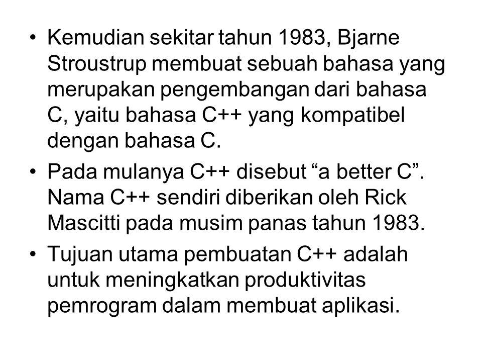 Kemudian sekitar tahun 1983, Bjarne Stroustrup membuat sebuah bahasa yang merupakan pengembangan dari bahasa C, yaitu bahasa C++ yang kompatibel dengan bahasa C.