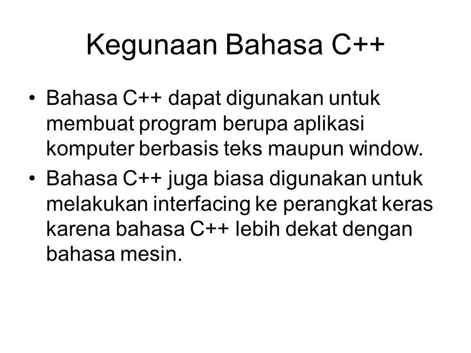 Kegunaan Bahasa C++ Bahasa C++ dapat digunakan untuk membuat program berupa aplikasi komputer berbasis teks maupun window.