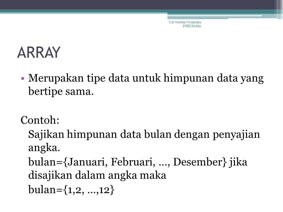 ARRAY Merupakan tipe data untuk himpunan data yang bertipe sama.