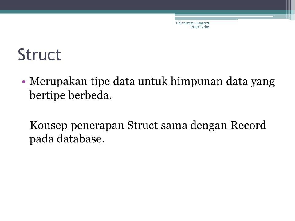 Struct Merupakan tipe data untuk himpunan data yang bertipe berbeda.