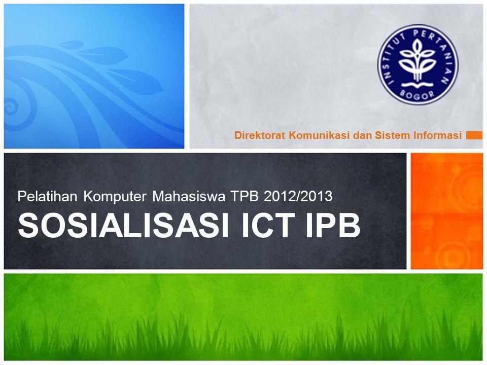 Pelatihan Komputer Mahasiswa TPB 2012/2013 SOSIALISASI ICT IPB