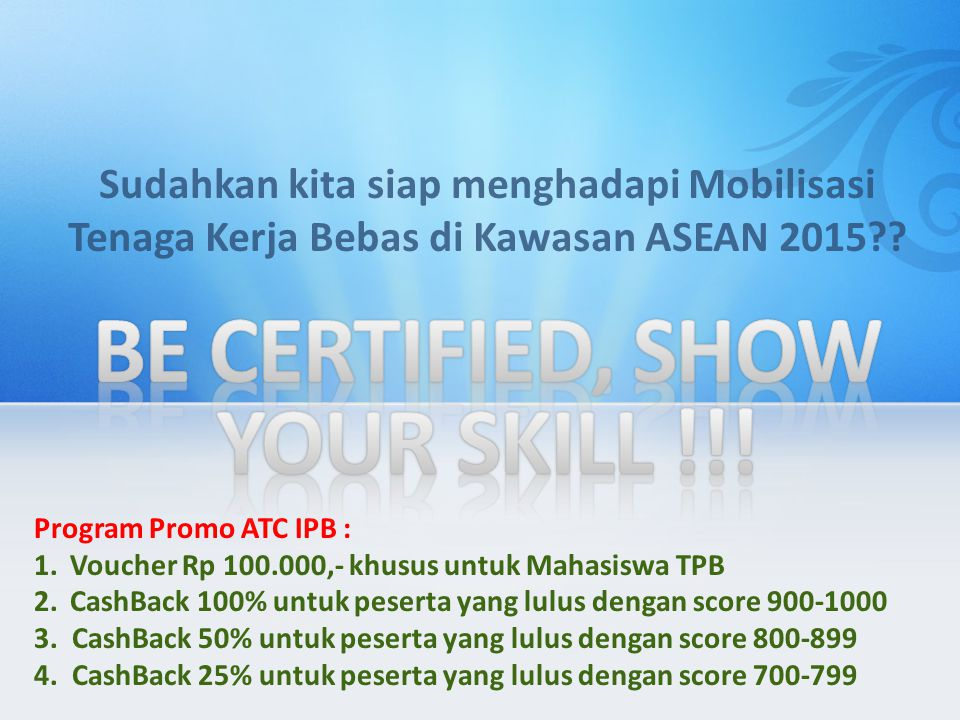 BE CERTIFIED, SHOW YOUR SKILL !!!