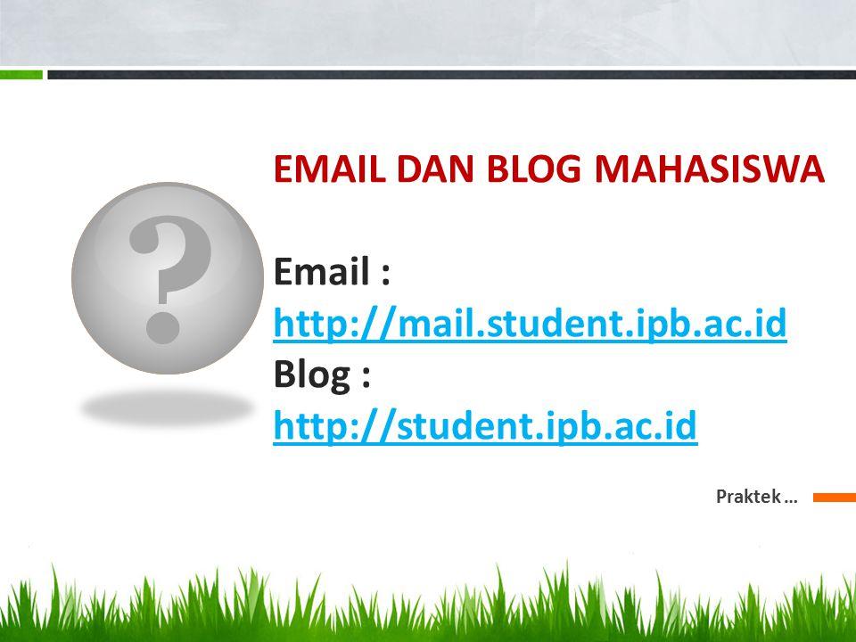 EMAIL DAN BLOG MAHASISWA Email : http://mail. student. ipb. ac