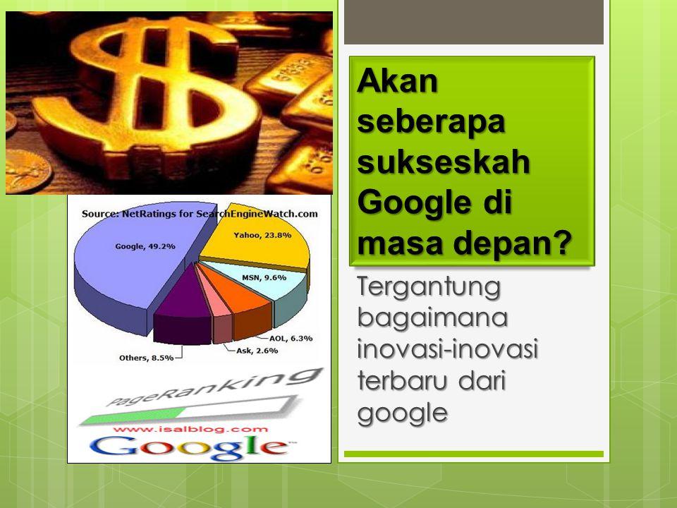 Akan seberapa sukseskah Google di masa depan
