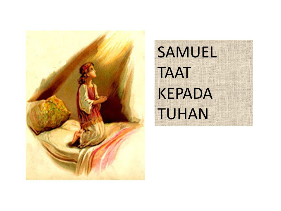 SAMUEL TAAT KEPADA TUHAN