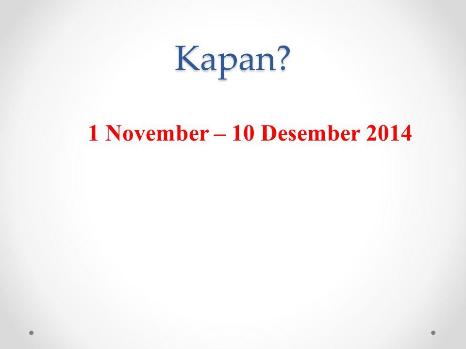 Kapan 1 November – 10 Desember 2014