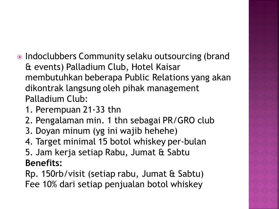 Indoclubbers Community selaku outsourcing (brand & events) Palladium Club, Hotel Kaisar membutuhkan beberapa Public Relations yang akan dikontrak langsung oleh pihak management Palladium Club: 1.