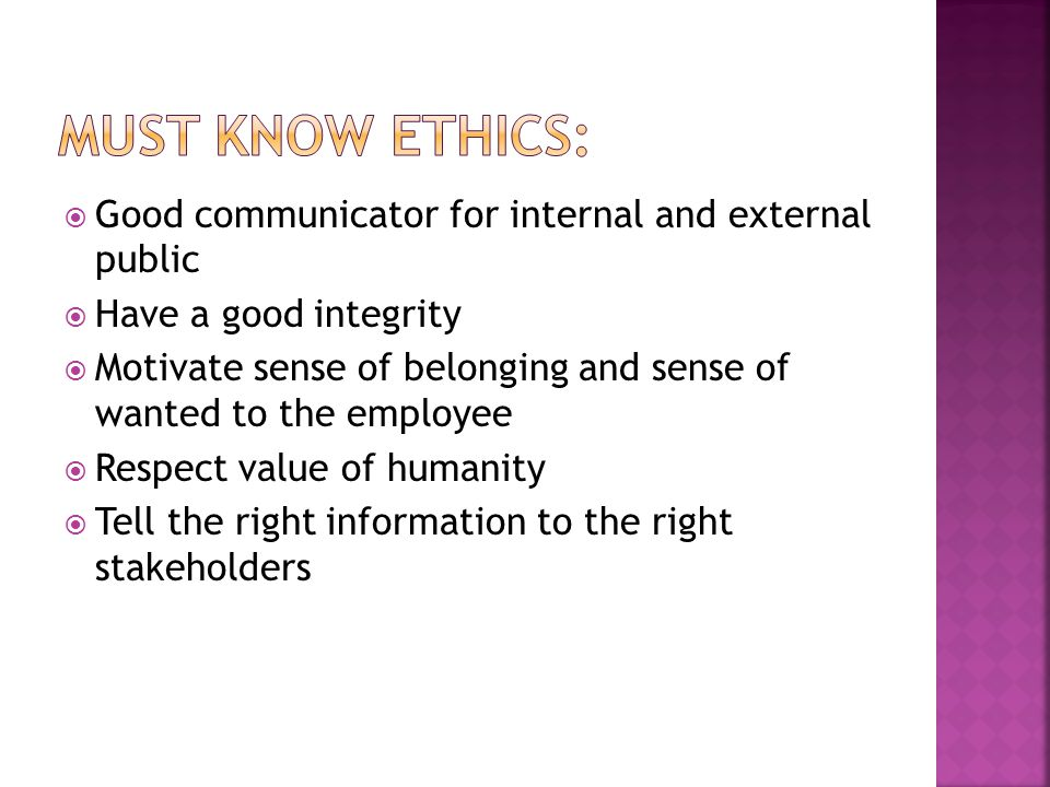 Must know ethics: Good communicator for internal and external public