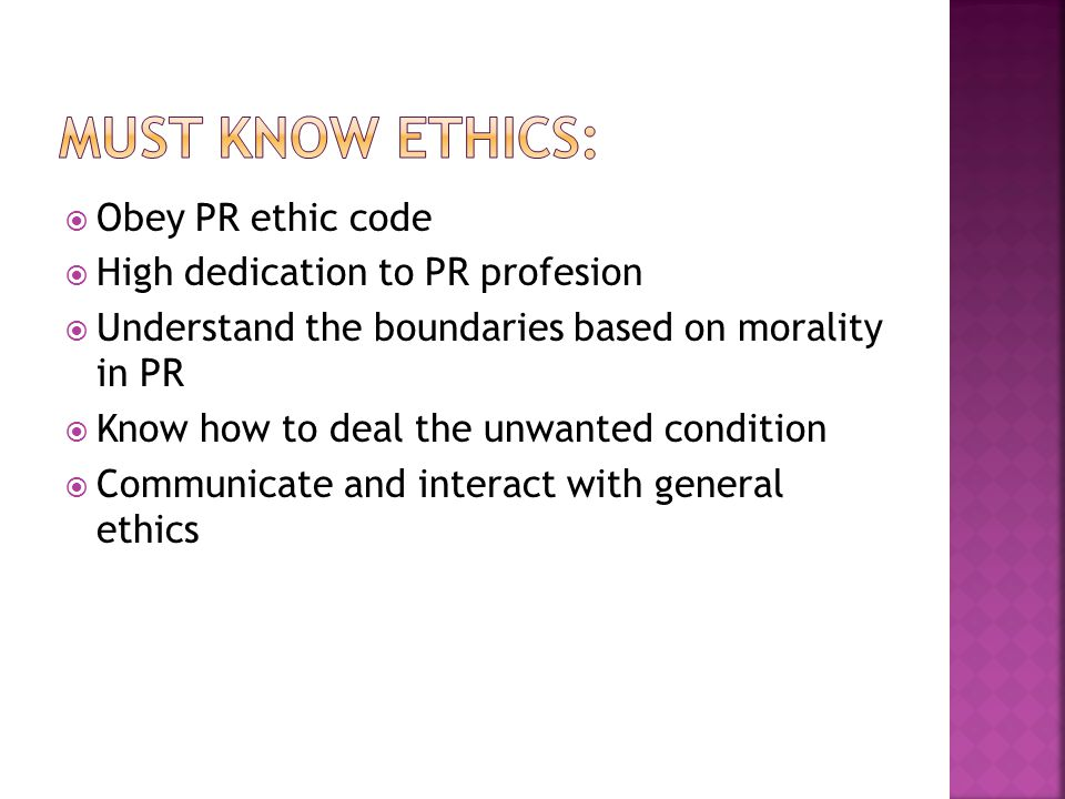 Must know ethics: Obey PR ethic code High dedication to PR profesion