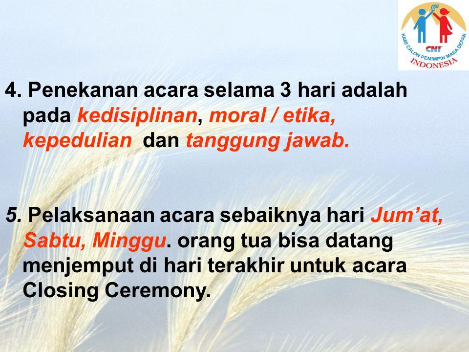 4. Penekanan acara selama 3 hari adalah pada kedisiplinan, moral / etika, kepedulian dan tanggung jawab.