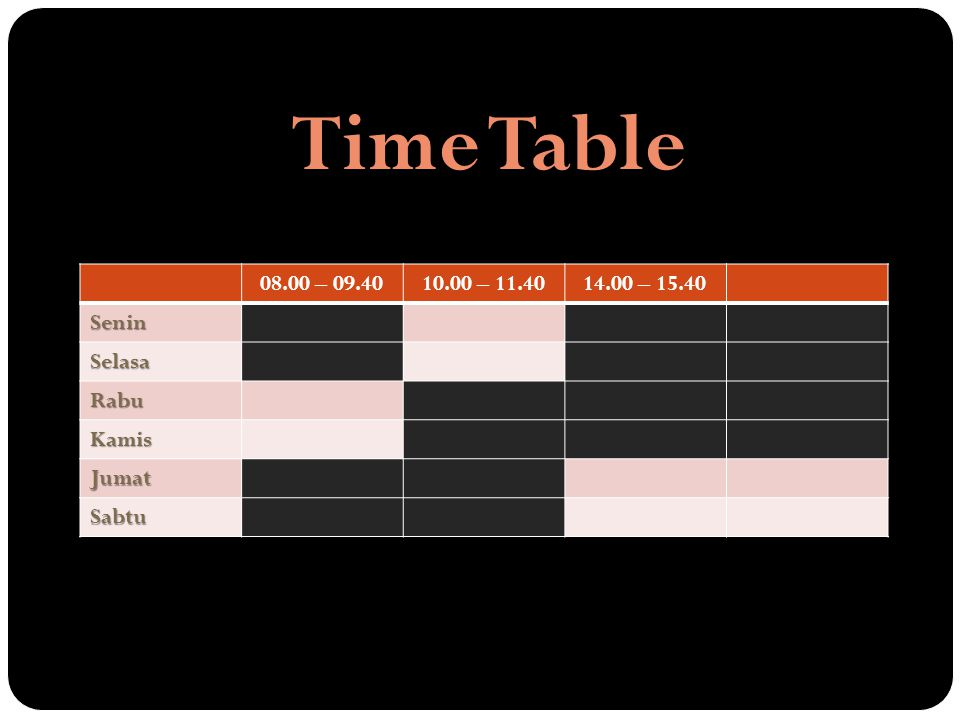 Time Table 08.00 – 09.40 10.00 – 11.40 14.00 – 15.40 Senin Selasa Rabu