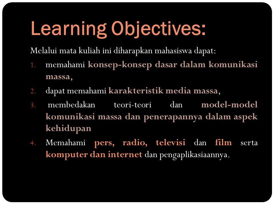 Learning Objectives: Melalui mata kuliah ini diharapkan mahasiswa dapat: memahami konsep-konsep dasar dalam komunikasi massa,