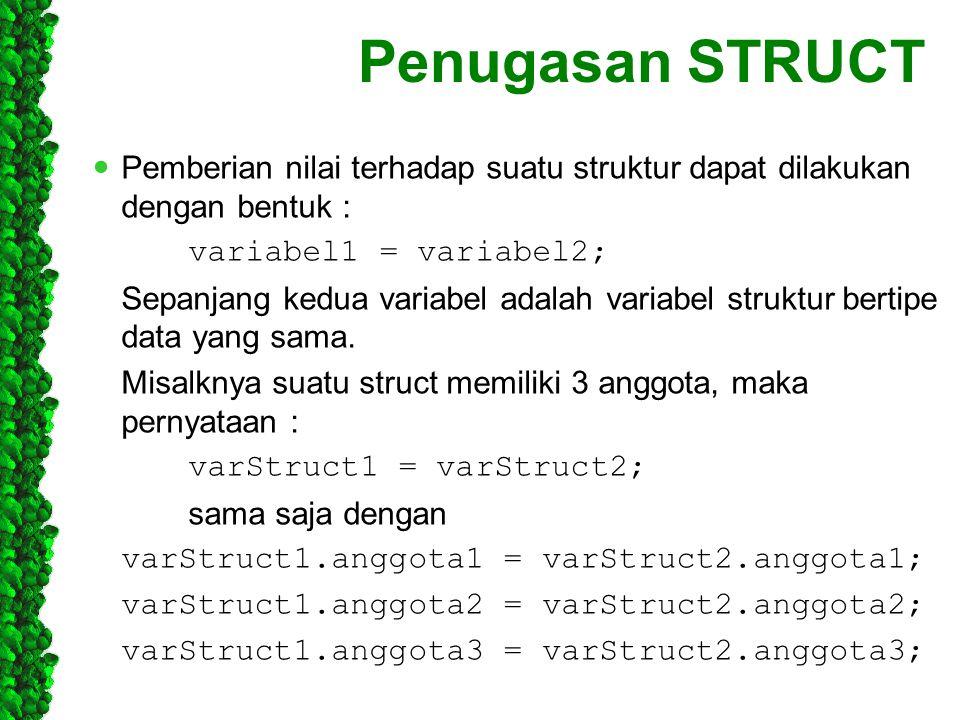 Penugasan STRUCT Pemberian nilai terhadap suatu struktur dapat dilakukan dengan bentuk : variabel1 = variabel2;