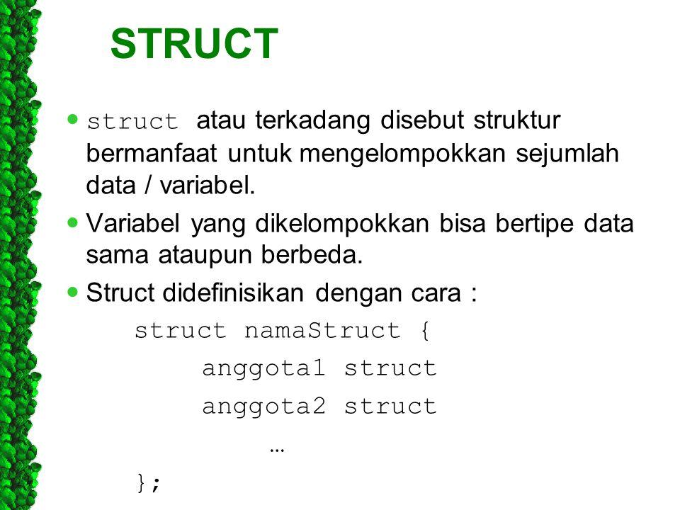 STRUCT struct atau terkadang disebut struktur bermanfaat untuk mengelompokkan sejumlah data / variabel.