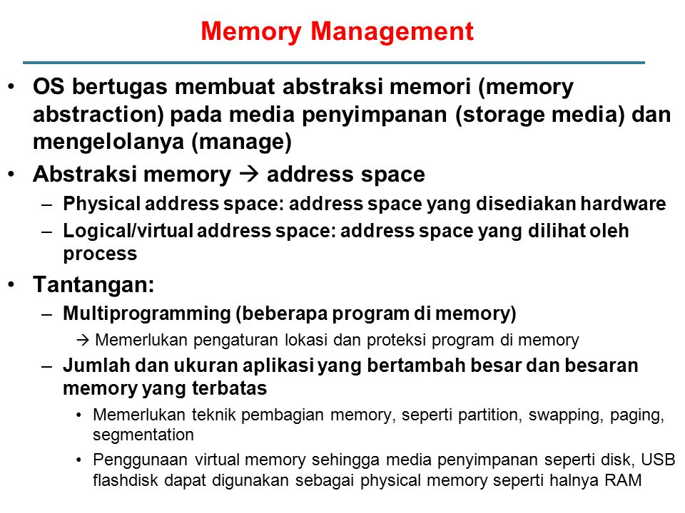 Memory Management OS bertugas membuat abstraksi memori (memory abstraction) pada media penyimpanan (storage media) dan mengelolanya (manage)