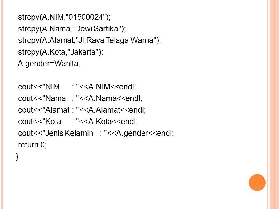 strcpy(A. NIM, 01500024 ); strcpy(A. Nama, Dewi Sartika ); strcpy(A