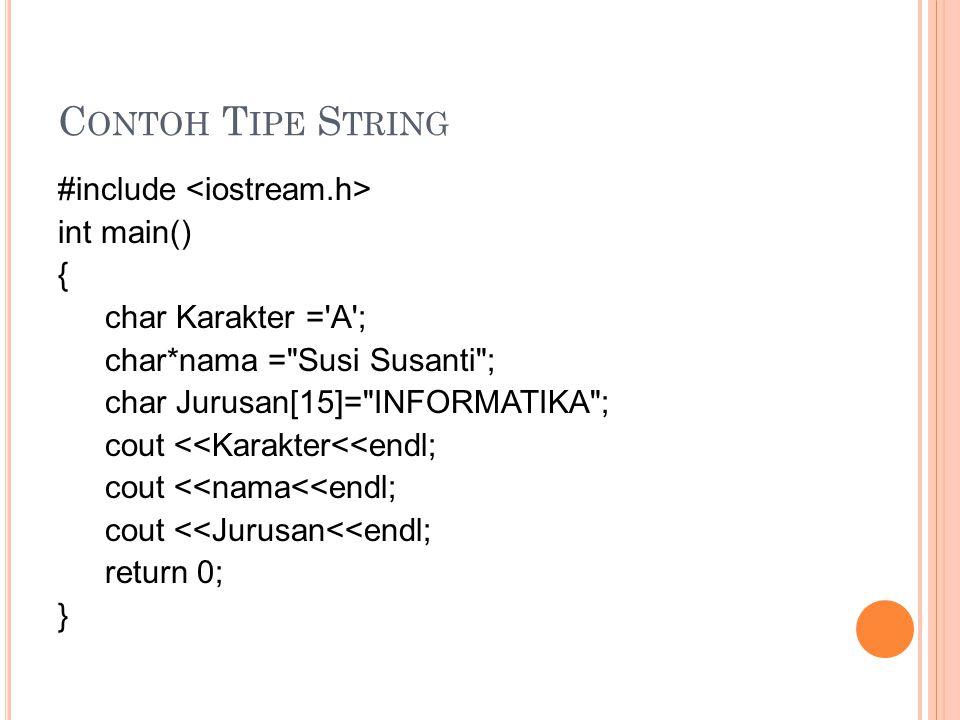 Contoh Tipe String #include <iostream.h> int main() {