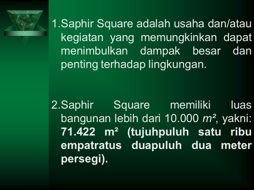 Saphir Square adalah usaha dan/atau kegiatan yang memungkinkan dapat menimbulkan dampak besar dan penting terhadap lingkungan.