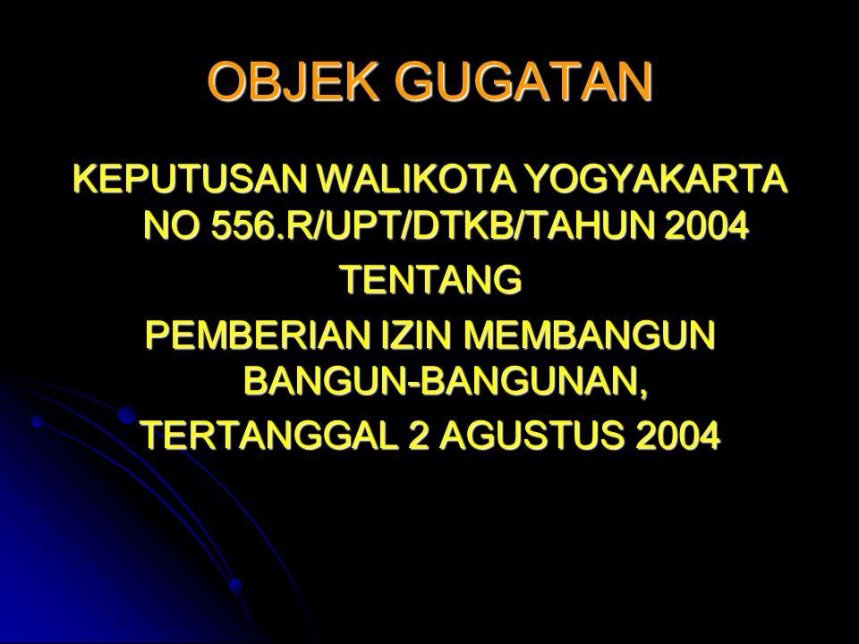 OBJEK GUGATAN KEPUTUSAN WALIKOTA YOGYAKARTA NO 556.R/UPT/DTKB/TAHUN 2004. TENTANG. PEMBERIAN IZIN MEMBANGUN BANGUN-BANGUNAN,