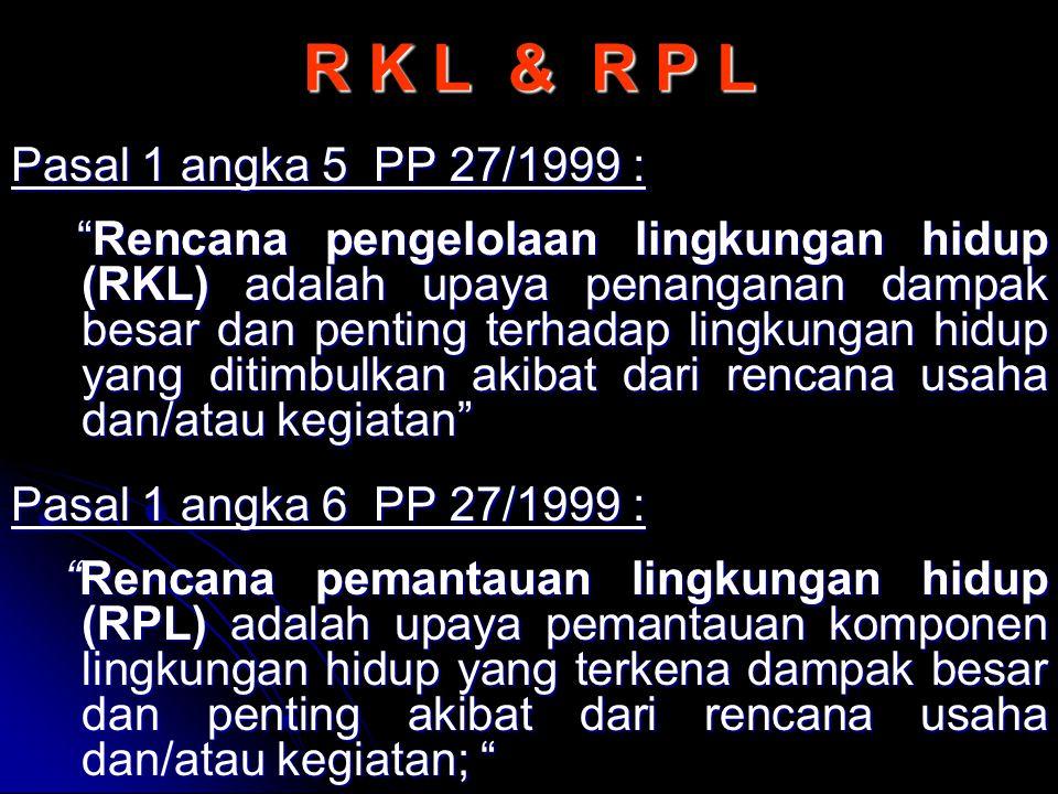 R K L & R P L Pasal 1 angka 5 PP 27/1999 :