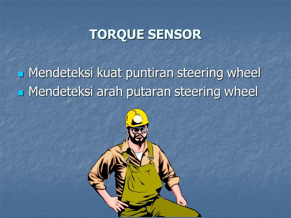TORQUE SENSOR Mendeteksi kuat puntiran steering wheel Mendeteksi arah putaran steering wheel