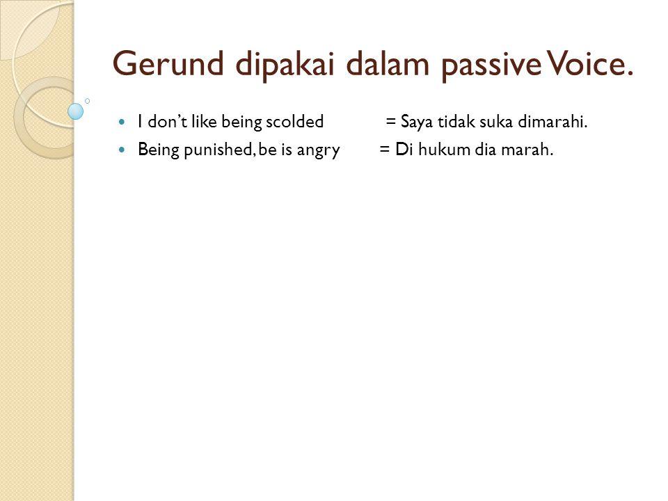 Gerund dipakai dalam passive Voice.