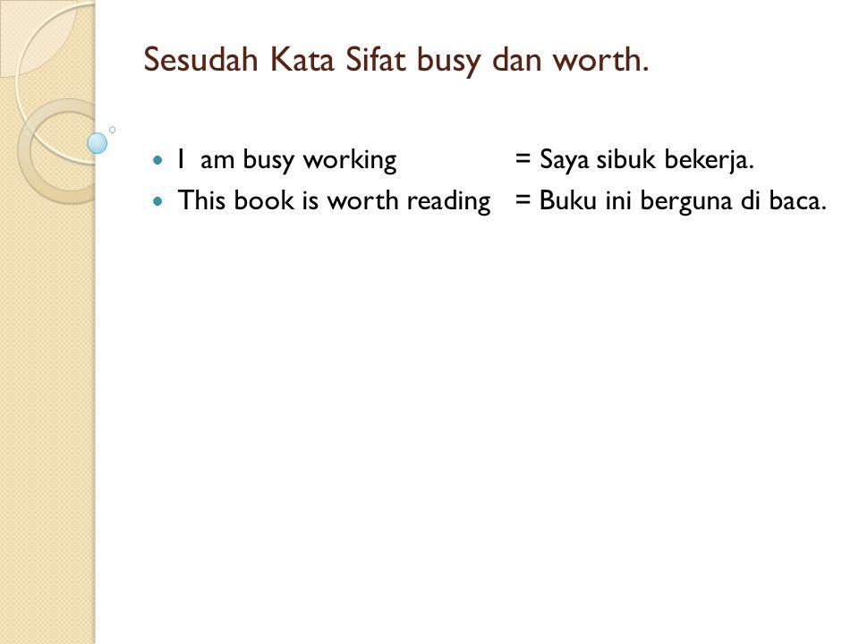 Sesudah Kata Sifat busy dan worth.