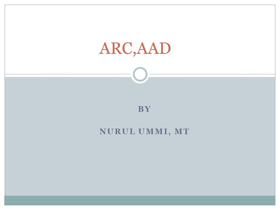 ARC,AAD BY NURUL UMMI, MT