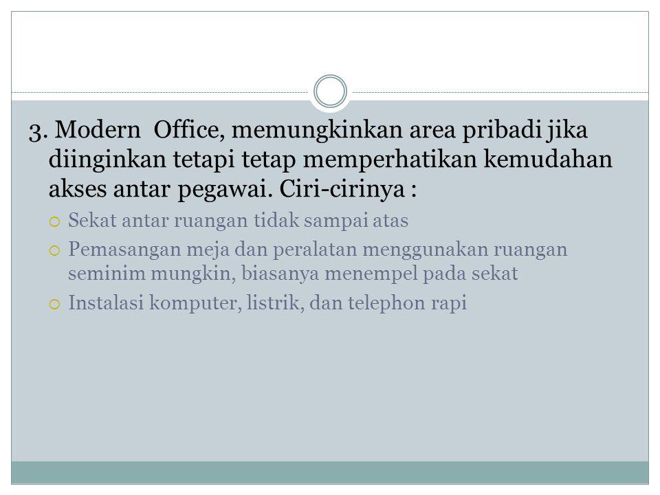 3. Modern Office, memungkinkan area pribadi jika diinginkan tetapi tetap memperhatikan kemudahan akses antar pegawai. Ciri-cirinya :