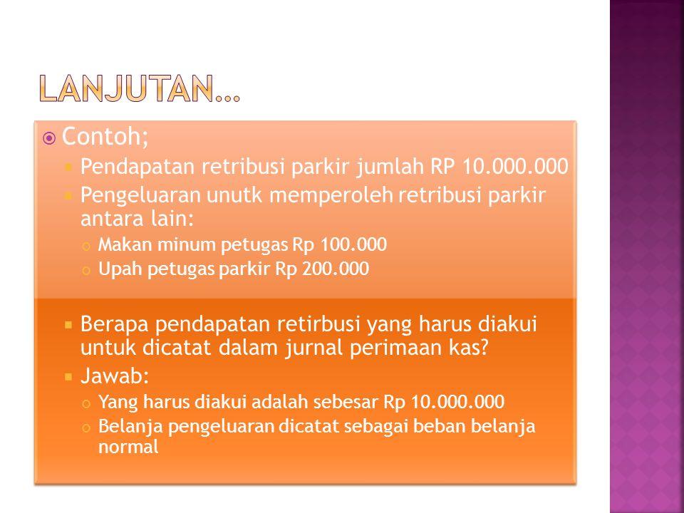 Lanjutan… Contoh; Pendapatan retribusi parkir jumlah RP 10.000.000