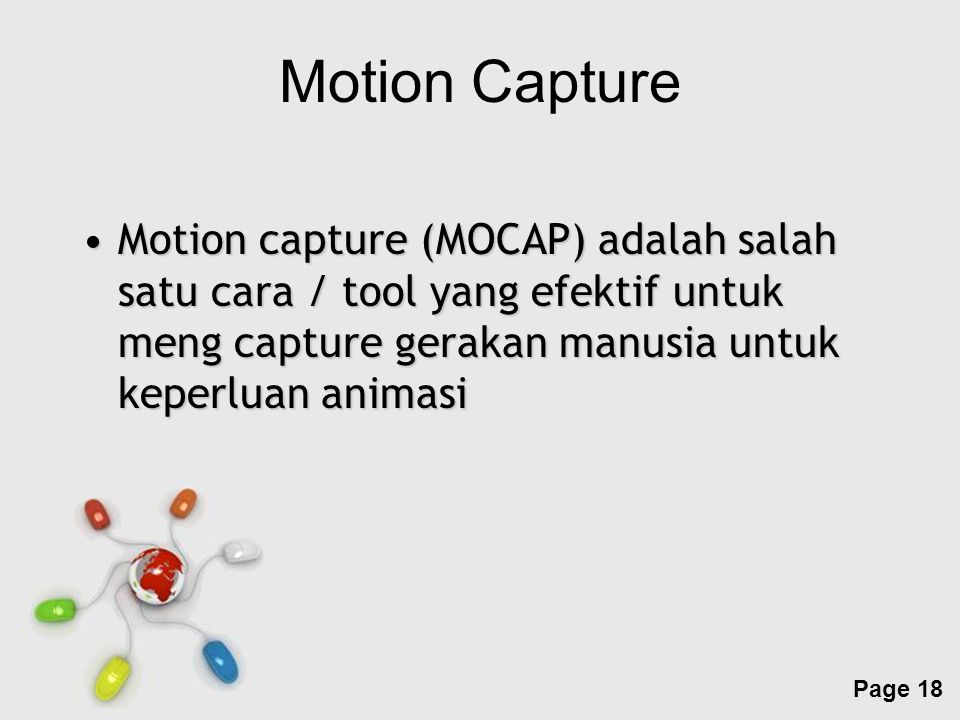 Motion Capture Motion capture (MOCAP) adalah salah satu cara / tool yang efektif untuk meng capture gerakan manusia untuk keperluan animasi.