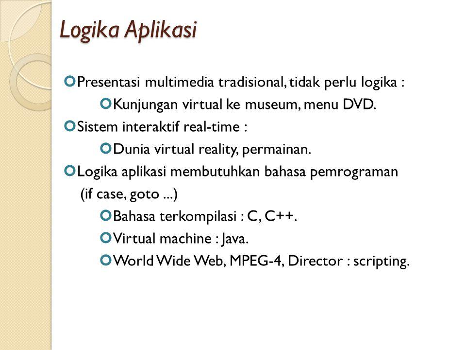 Logika Aplikasi Presentasi multimedia tradisional, tidak perlu logika : Kunjungan virtual ke museum, menu DVD.